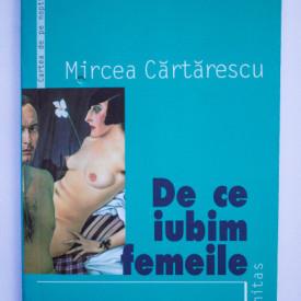 Mircea Cartarescu - De ce iubim femeile