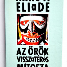 Mircea Eliade - Az orok visszateres mitosza (editie hardcover)