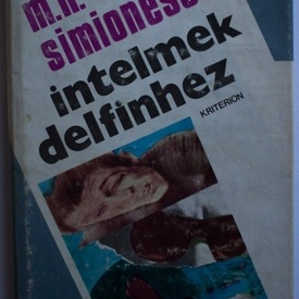 Mircea Horia Simionescu - Intelmek delfinhez (editie hardcover)