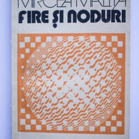 Mircea Malita - Fire si noduri