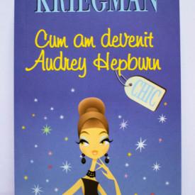 Mitchell Kriegman - Cum am devenit Audrey Hepburn