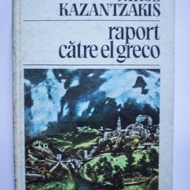 Nikos Kazantzakis - Raport catre El Greco (editie hardcover)