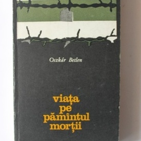Oszkar Betlen - Viata pe Pamantul Mortii