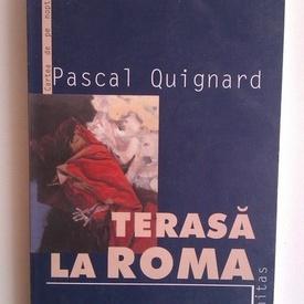 Pascal Quignard - Terasa la Roma