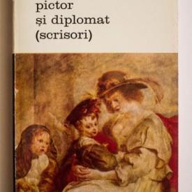 Peter Paul Rubens - Pictor si diplomat (scrisori)