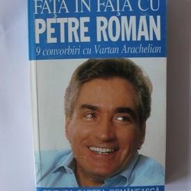 Petre Roman, Vartan Arachelian - Fata in fata cu Petre Roman. 9 convorbiri cu Vartan Arachelian