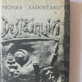 Profira Sadoveanu - Destainuiri (editie hardcover)