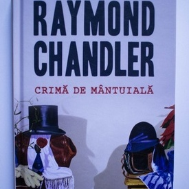 Raymond Chandler - Crima de mantuiala (editie hardcover)