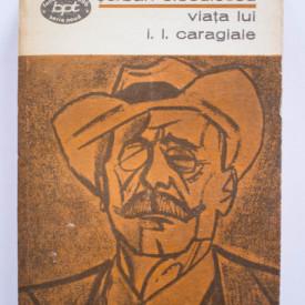 Serban Cioculescu - Viata lui I.L. Caragiale