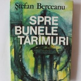 Stefan Berceanu - Spre bunele taramuri. Din jurnalul de calatorie al doctorului Grindei (editie hardcover)