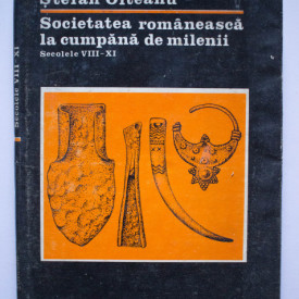Stefan Olteanu - Societatea romaneasca la cumpana de milenii. Secolele VIII-XI (editie hardcover)