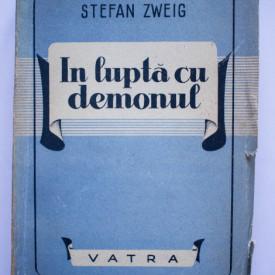 Stefan Zweig - In lupta cu demonul (Holderlin. Kleist. Nietzsche) (editie interbelica)