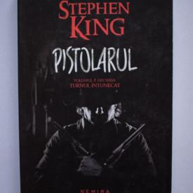Stephen King - Pistolarul (volumul I din seria Turnul Intunecat)