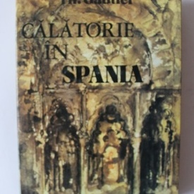 Theophile Gautier - Calatorie in Spania (editie hardcover)