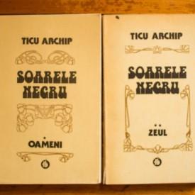 Ticu Archip - Soarele negru (Oameni. Zeul, 2 vol.)