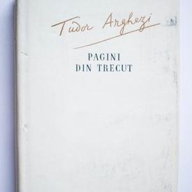 Tudor Arghezi - Pagini din trecut (editie hardcover)