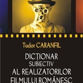 Tudor Caranfil - Dictionar subiectiv al realizatorilor filmului romanesc