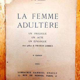 V. I. Ghika - La femme adultere (Un prologue, un acte, un epilogue) (editie interbelica, in limba franceza)