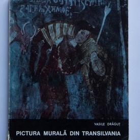 Vasile Dragut - Pictura murala din Transilvania (sec. XIV-XV)