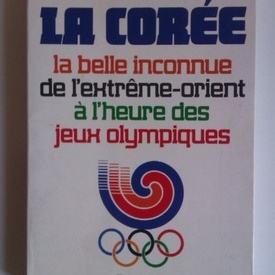 Virgil Gheorghiu - La coree. La belle inconnue de l`extreme-orient a l`heur des jeux olympiques (editie in limba franceza, cu autograf)