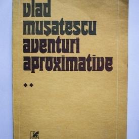 Vlad Musatescu - Aventuri aproximative (vol. 2/4)