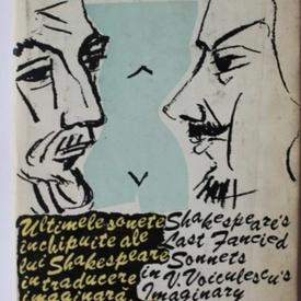 V. Voiculescu - Ultimele sonete inchipuite ale lui Shakespeare in traducere imaginara de V. Voiculescu / Shakespeare`s last fancied sonnets in V. Voiculescu`s imaginary translation (editie bilingva romano-engleza, hardcover)