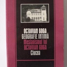 Mircea Goga - Octavian Goga. Geografie intima. Mecanismul lui Octavian Goga. Ciucea