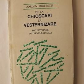Dorin N. Uritescu - De la chioscuri la vesternizare. Mic dictionar de termeni actuali