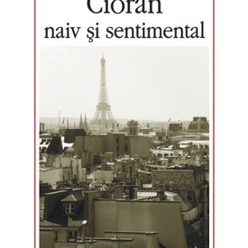 Ion Vartic - Cioran naiv si sentimental