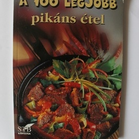 Colectiv autori - A 100 legjobb pikans etel (editie in limba maghiara)