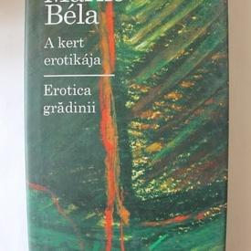 Marko Bela - Erotica gradinii / A kert erotikaja (editie bilingva, romano-maghiara, hardcover)