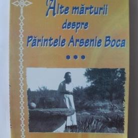 Colectiv autori - Alte marturii despre Parintele Arsenie Boca