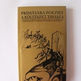 Antologie de poezie - Primavara poeziei / A kolteszet tavasza (editie bilingva, romano-maghiara)