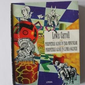Lewis Carroll - Peripetiile Alisei in Tara Minunilor. Peripetiile Alisei in Lumea Oglinzii