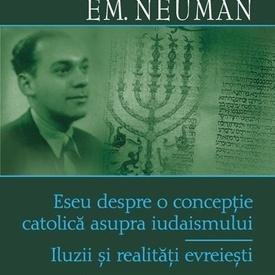 N. Steinhardt, Em. Neuman - Eseu despre o conceptie catolica asupra iudaismului. Iluzii si realitati evreiesti (editie hardcover, bilingva, romano-franceza)