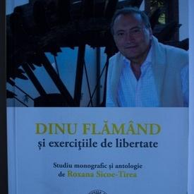 Roxana Sicoe-Tirea - Dinu Flamand si exercitiile de libertate. Studiu monografic si antologie de Roxana Sicoe-Tirea