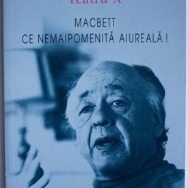 Eugene Ionesco - Teatru X. Macbett. Ce nemaipomenita aiureala!
