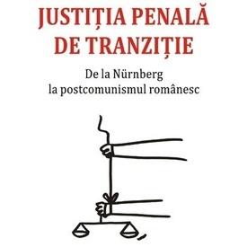 Raluca Grosescu, Raluca Ursachi - Justitia penala de tranzitie. De la Nurnberg la postcomunismul romanesc