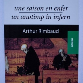 Arthur Rimbaud - Un anotimp in infern / Une saison en enfer (editie bilingva, romano-franceza)