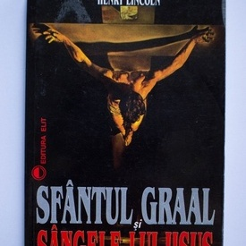 Michael Baigent, Richard Leigh, Henry Lincoln - Sfantul Graal si sangele lui Iisus