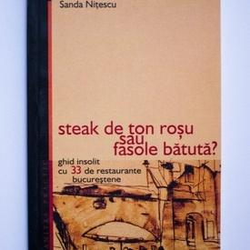 Sanda Nitescu - Steak de ton rosu sau fasole batuta? Ghid insolit cu 33 de restaurante bucurestene