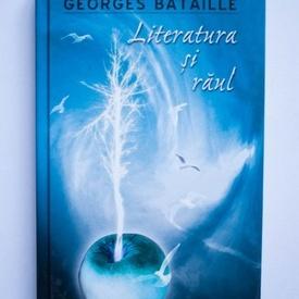 Georges Bataille - Literatura si raul (editie hardcover)