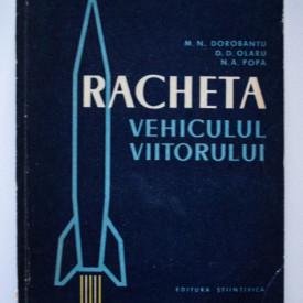 M. N. Dorobantu, D. D. Olaru, N. A. Popa - Racheta, vehiculul viitorului