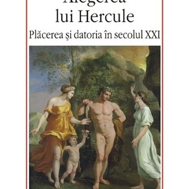 A. C. Grayling - Alegerea lui Hercule. Placerea si datoria in secolul XXI