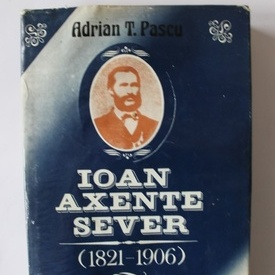 Adrian T. Pascu - Ioan Axente Sever (1821-1906) (editie hardcover)