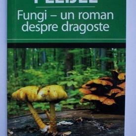 Agneta Pleijel - Fungi - un roman despre dragoste