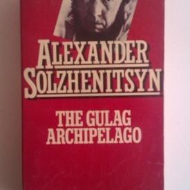 Alexander Solzhenitsyn - The Gulag arhipelago (editie in limba engleza)