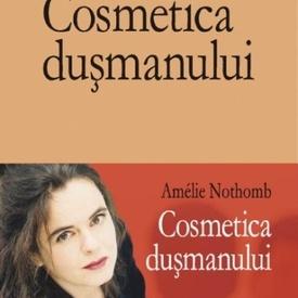 Amelie Nothomb - Cosmetica dusmanului