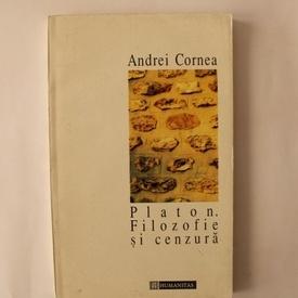 Andrei Cornea - Platon. Filozofie si cenzura