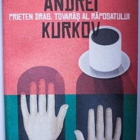Andrei Kurkov - Prieten drag, tovaras al raposatului